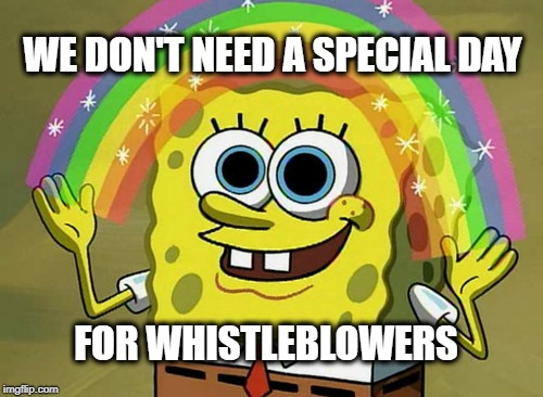 Straws were more important. | WE DON'T NEED A SPECIAL DAY FOR WHISTLEBLOWERS | image tagged in memes,imagination spongebob,whistleblower,whistle,conspiracy,black ops | made w/ Imgflip meme maker