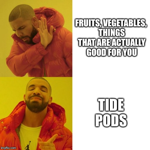 Kids these days | FRUITS, VEGETABLES, THINGS THAT ARE ACTUALLY GOOD FOR YOU TIDE PODS | image tagged in drake blank | made w/ Imgflip meme maker