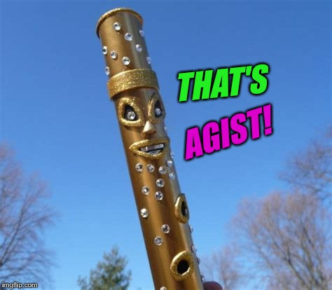 THAT'S AGIST! | made w/ Imgflip meme maker