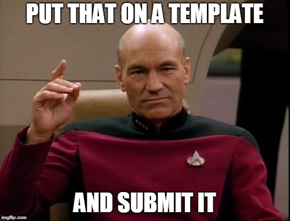 Picard Make it so | PUT THAT ON A TEMPLATE AND SUBMIT IT | image tagged in picard make it so | made w/ Imgflip meme maker