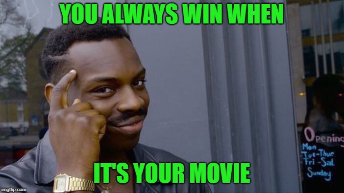 Roll Safe Think About It Meme | YOU ALWAYS WIN WHEN IT'S YOUR MOVIE | image tagged in memes,roll safe think about it | made w/ Imgflip meme maker