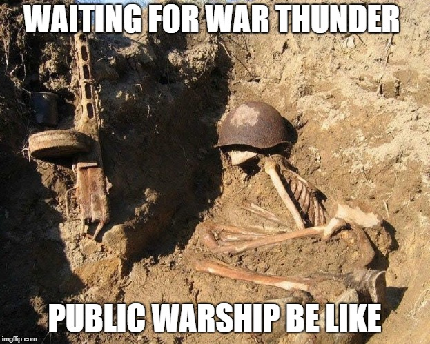WAITING FOR WAR THUNDER PUBLIC WARSHIP BE LIKE | image tagged in ww2,war thunder,russia | made w/ Imgflip meme maker