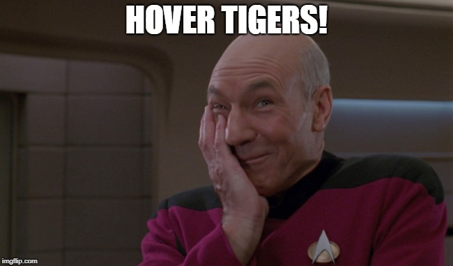 Picard Laugh | HOVER TIGERS! | image tagged in picard laugh | made w/ Imgflip meme maker