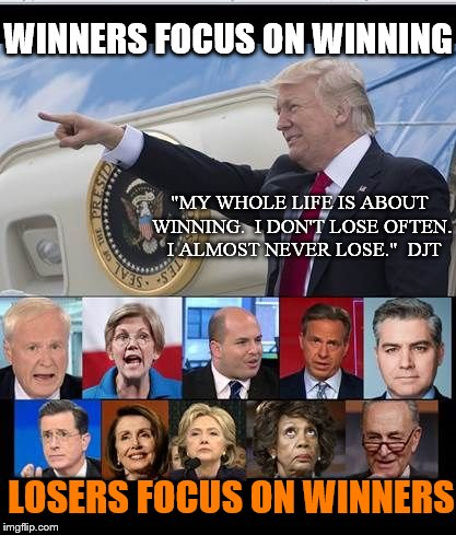 "Trump keeps winning...the losers keep hating.. | WINNERS FOCUS ON WINNING LOSERS FOCUS ON WINNERS ""MY WHOLE LIFE IS ABOUT WINNING.  I DON'T LOSE OFTEN.  I ALMOST NEVER LOSE.""  DJT 
