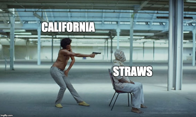 This is california | CALIFORNIA STRAWS | image tagged in this is america | made w/ Imgflip meme maker