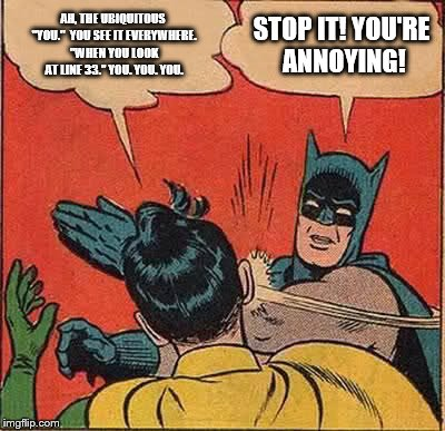 "Batman Slapping Robin Meme | AH, THE UBIQUITOUS ""YOU.""  YOU SEE IT EVERYWHERE. ""WHEN YOU LOOK AT LINE 33."" YOU. YOU. YOU. STOP IT! YOU'RE ANNOYING! 