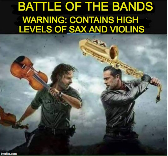 Viewer Discretion Warning | BATTLE OF THE BANDS WARNING: CONTAINS HIGH LEVELS OF SAX AND VIOLINS | image tagged in bands,battle,saxophone,violin | made w/ Imgflip meme maker