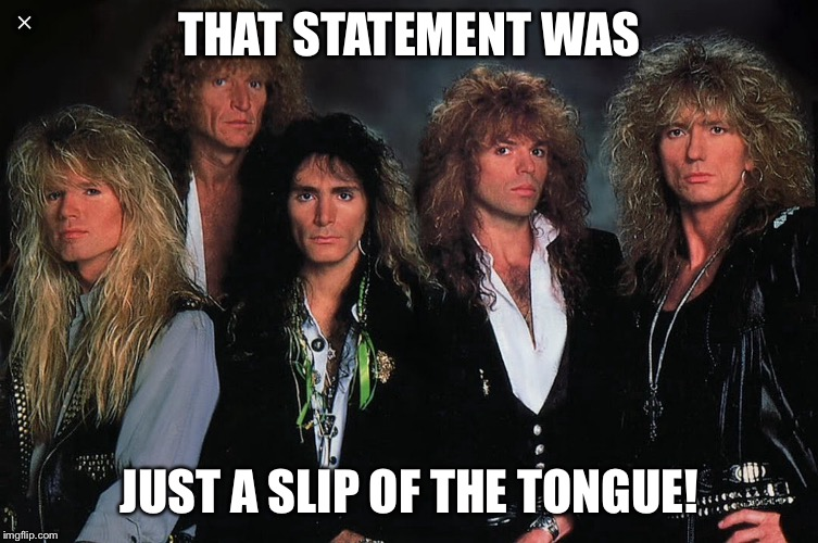 THAT STATEMENT WAS JUST A SLIP OF THE TONGUE! | made w/ Imgflip meme maker