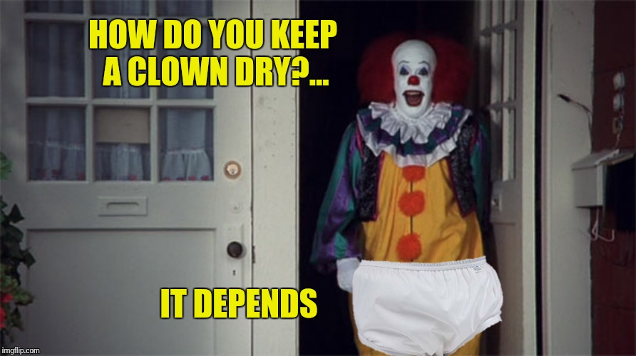 HOW DO YOU KEEP A CLOWN DRY?... IT DEPENDS | made w/ Imgflip meme maker
