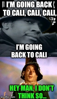 I'M GOING BACK TO CALI, CALI, CALI, HEY MAN, I DON'T THINK SO... I'M GOING BACK TO CALI | made w/ Imgflip meme maker