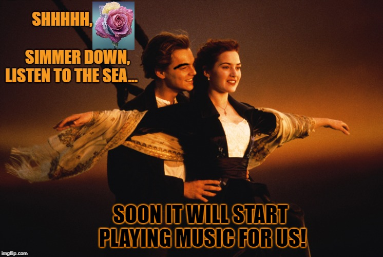 romantic  | SHHHHH,                           SIMMER DOWN, LISTEN TO THE SEA... SOON IT WILL START PLAYING MUSIC FOR US! | image tagged in romantic | made w/ Imgflip meme maker
