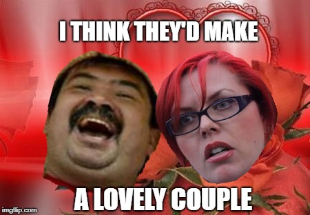 I THINK THEY'D MAKE A LOVELY COUPLE | made w/ Imgflip meme maker