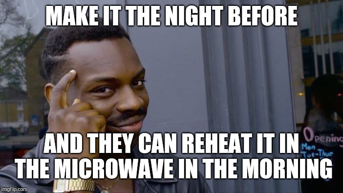 Roll Safe Think About It Meme | MAKE IT THE NIGHT BEFORE AND THEY CAN REHEAT IT IN THE MICROWAVE IN THE MORNING | image tagged in memes,roll safe think about it | made w/ Imgflip meme maker