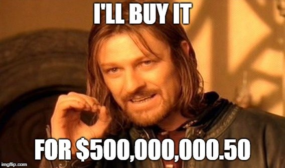 One Does Not Simply Meme | I'LL BUY IT FOR $500,000,000.50 | image tagged in memes,one does not simply | made w/ Imgflip meme maker
