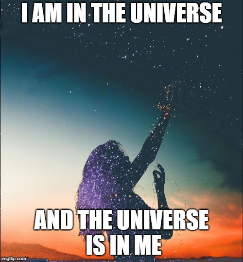 The Universe is in Me | I AM IN THE UNIVERSE AND THE UNIVERSE IS IN ME | image tagged in universe,inspiration,manifestation,meditation,astronomy | made w/ Imgflip meme maker