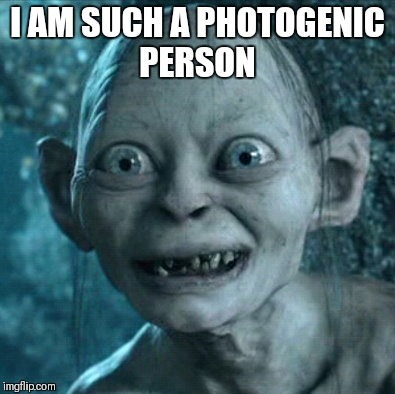 Gollum Meme | I AM SUCH A PHOTOGENIC PERSON | image tagged in memes,gollum | made w/ Imgflip meme maker