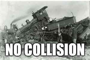 NO COLLISION | image tagged in trainwreck | made w/ Imgflip meme maker