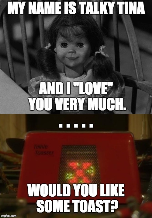 "Clash of the Talkie's | MY NAME IS TALKY TINA AND I ""LOVE"" YOU VERY MUCH. . . . . . WOULD YOU LIKE SOME TOAST? 