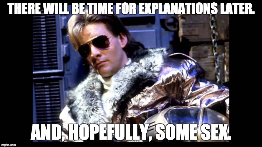 Ace Rimmer (what a guy!) | THERE WILL BE TIME FOR EXPLANATIONS LATER. AND, HOPEFULLY, SOME SEX. | image tagged in ace rimmer,red dwarf,what a guy | made w/ Imgflip meme maker