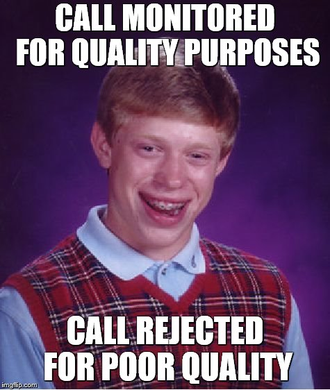 Bad Luck Brian Meme | CALL MONITORED FOR QUALITY PURPOSES CALL REJECTED FOR POOR QUALITY | image tagged in memes,bad luck brian | made w/ Imgflip meme maker