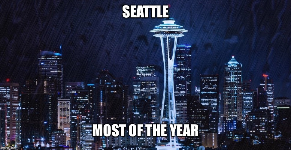 As a Seattleite, I can confirm that this meme is accurate. | SEATTLE MOST OF THE YEAR | image tagged in memes,seattle,rain | made w/ Imgflip meme maker