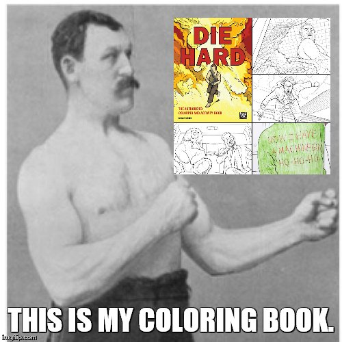 Overly-...Man.jpg | THIS IS MY COLORING BOOK. | image tagged in overly-manjpg | made w/ Imgflip meme maker