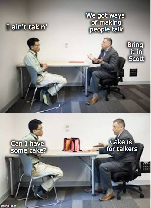 Exposed: RCMP Method of Interrogation | I ain't takin' We got ways of making people talk Bring it in Scott Can I have some cake? Cake is for talkers | image tagged in canada,police,interrogation,oh canada | made w/ Imgflip meme maker