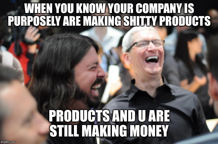 WHEN YOU KNOW YOUR COMPANY IS PURPOSELY ARE MAKING SHITTY PRODUCTS PRODUCTS AND U ARE STILL MAKING MONEY | image tagged in tim cook laughing | made w/ Imgflip meme maker