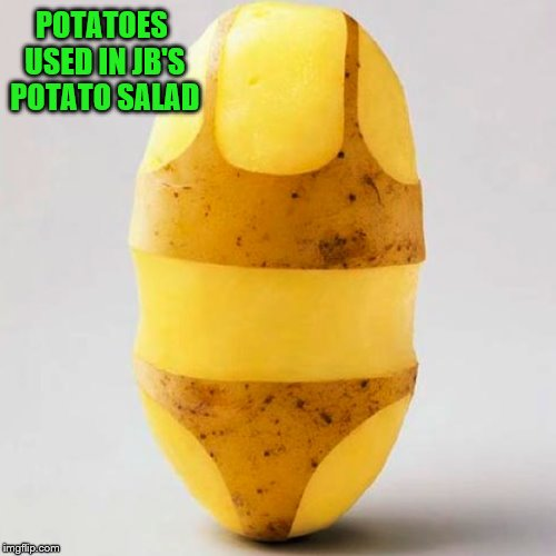 POTATOES USED IN JB'S POTATO SALAD | made w/ Imgflip meme maker