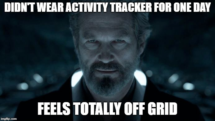 Off the grid with #notechlowtech | DIDN'T WEAR ACTIVITY TRACKER FOR ONE DAY FEELS TOTALLY OFF GRID | image tagged in activity tracker,fitbit,step counting,tracking | made w/ Imgflip meme maker