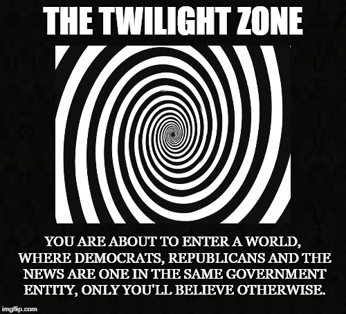 ZoNe | THE TWILIGHT ZONE YOU ARE ABOUT TO ENTER A WORLD, WHERE DEMOCRATS, REPUBLICANS AND THE NEWS ARE ONE IN THE SAME GOVERNMENT ENTITY, ONLY YOU' | image tagged in the twilight zone,rod serling,government,liberty,tyranny,illusion | made w/ Imgflip meme maker