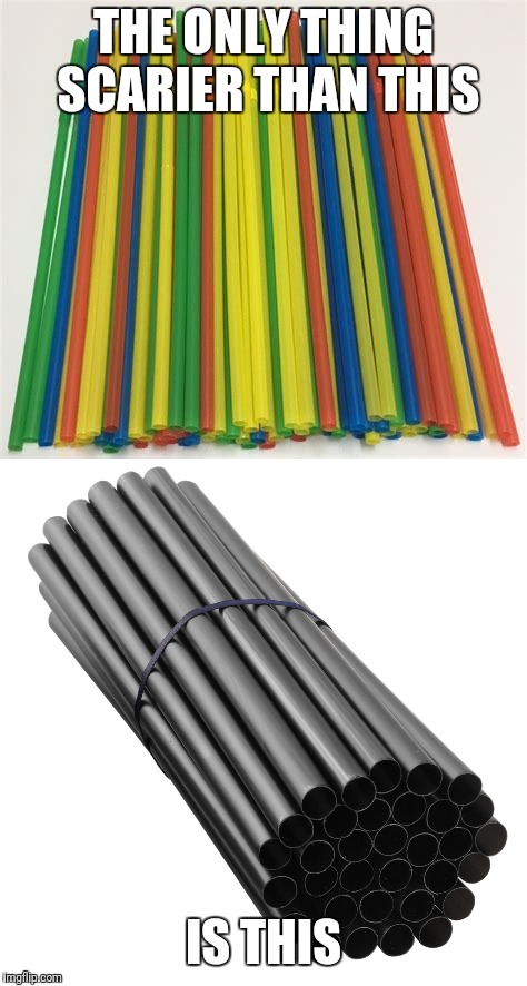 When straws are scary looking black assault straws | THE ONLY THING SCARIER THAN THIS IS THIS | image tagged in straws,memes | made w/ Imgflip meme maker
