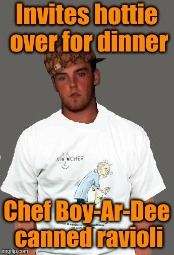 warmer season Scumbag Steve | Invites hottie over for dinner Chef Boy-Ar-Dee canned ravioli | image tagged in warmer season scumbag steve | made w/ Imgflip meme maker