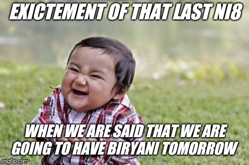 Evil Toddler Meme | EXICTEMENT OF THAT LAST NI8 WHEN WE ARE SAID THAT WE ARE GOING TO HAVE BIRYANI TOMORROW | image tagged in memes,evil toddler | made w/ Imgflip meme maker