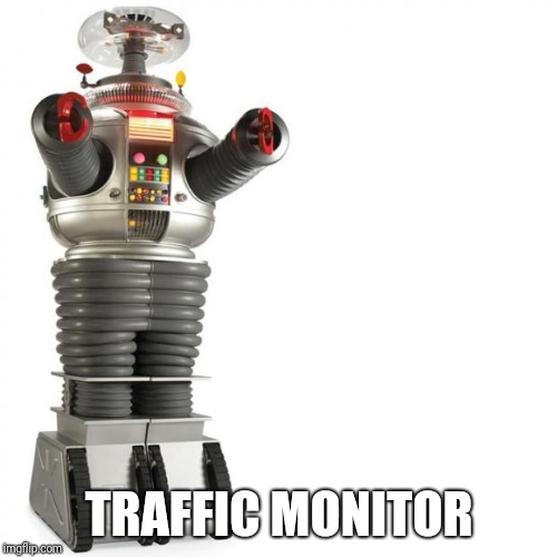 Lost In Space Robot | TRAFFIC MONITOR | image tagged in lost in space robot | made w/ Imgflip meme maker