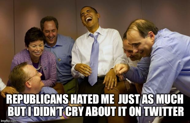 And then I said Obama | REPUBLICANS HATED ME  JUST AS MUCH  BUT I DIDN'T CRY ABOUT IT ON TWITTER | image tagged in memes,and then i said obama | made w/ Imgflip meme maker