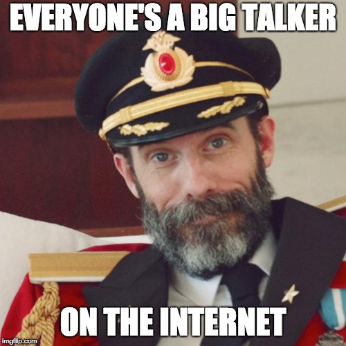 Captain Obvious | EVERYONE'S A BIG TALKER ON THE INTERNET | image tagged in captain obvious | made w/ Imgflip meme maker
