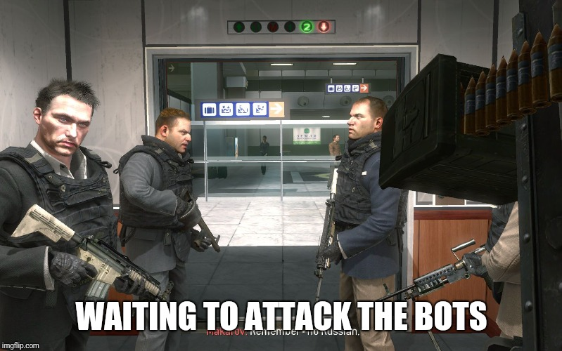 no russian | WAITING TO ATTACK THE BOTS | image tagged in no russian | made w/ Imgflip meme maker