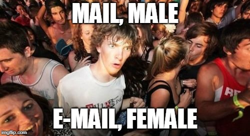 Postal Gender | MAIL, MALE E-MAIL, FEMALE | image tagged in memes,sudden clarity clarence,mail,male,email,female | made w/ Imgflip meme maker
