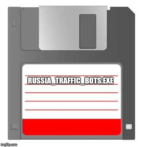 Floppy | RUSSIA_TRAFFIC_BOTS.EXE | image tagged in floppy | made w/ Imgflip meme maker