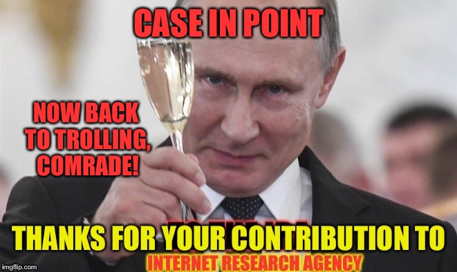 CASE IN POINT NOW BACK TO TROLLING, COMRADE! | made w/ Imgflip meme maker