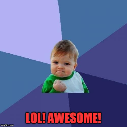 Success Kid Meme | LOL! AWESOME! | image tagged in memes,success kid | made w/ Imgflip meme maker