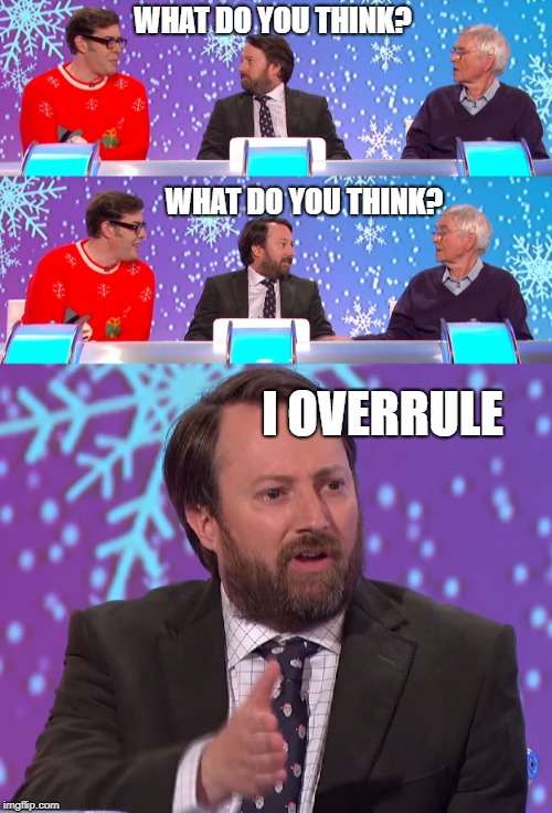 I overrule | WHAT DO YOU THINK? WHAT DO YOU THINK? I OVERRULE | image tagged in davidmitchell,i overrule,wilty | made w/ Imgflip meme maker
