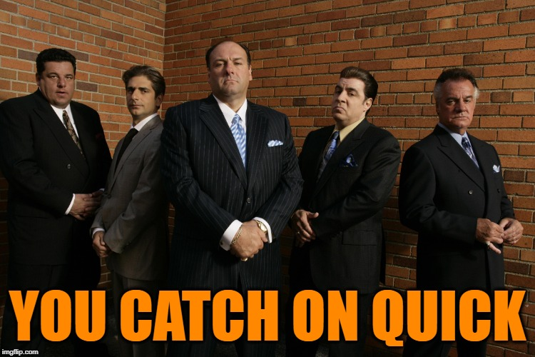 YOU CATCH ON QUICK | made w/ Imgflip meme maker