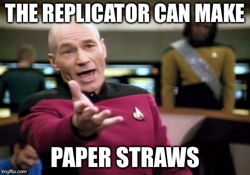 Picard Wtf Meme | THE REPLICATOR CAN MAKE PAPER STRAWS | image tagged in memes,picard wtf | made w/ Imgflip meme maker