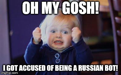 I must be meming correctly then | OH MY GOSH! I GOT ACCUSED OF BEING A RUSSIAN BOT! | image tagged in excited kid,russian bots,hippie,why not both | made w/ Imgflip meme maker