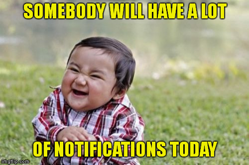 Evil Toddler Meme | SOMEBODY WILL HAVE A LOT OF NOTIFICATIONS TODAY | image tagged in memes,evil toddler | made w/ Imgflip meme maker