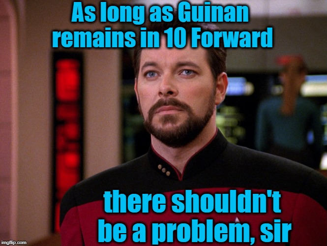 As long as Guinan remains in 10 Forward there shouldn't be a problem, sir | made w/ Imgflip meme maker