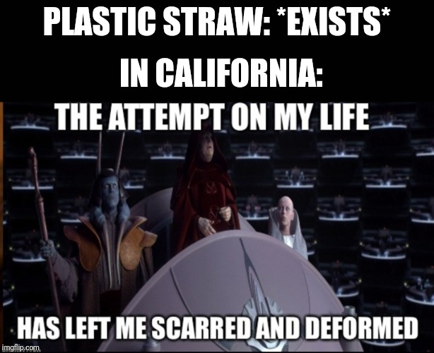 Straw | PLASTIC STRAW: *EXISTS* IN CALIFORNIA: | image tagged in plastic straws | made w/ Imgflip meme maker