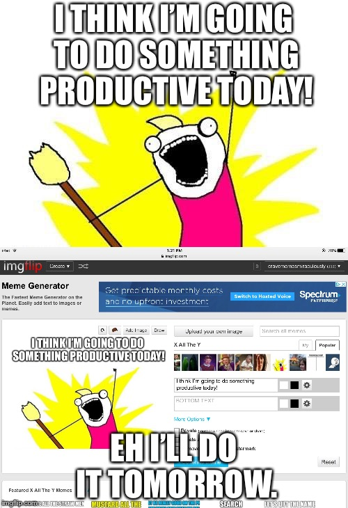 Procrastination  | I THINK I'M GOING TO DO SOMETHING PRODUCTIVE TODAY! EH I'LL DO IT TOMORROW. | image tagged in procrastination,meme | made w/ Imgflip meme maker